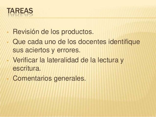 TAREAS• Revisión de los productos.• Que cada uno de los docentes identifiquesus aciertos y errores.• Verificar la laterali...