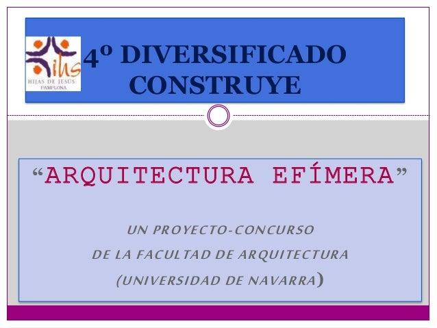 """""""ARQUITECTURA EFÍMERA"""" UN PROYECTO-CONCURSO DE LA FACULTAD DE ARQUITECTURA (UNIVERSIDAD DE NAVARRA) 4º DIVERSIFICADO CONST..."""