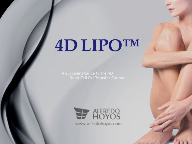 4D LIPO™ A Surgeon's Guide to the 4D Stem Cell Fat Transfer Course alfredohoyos.comwww.
