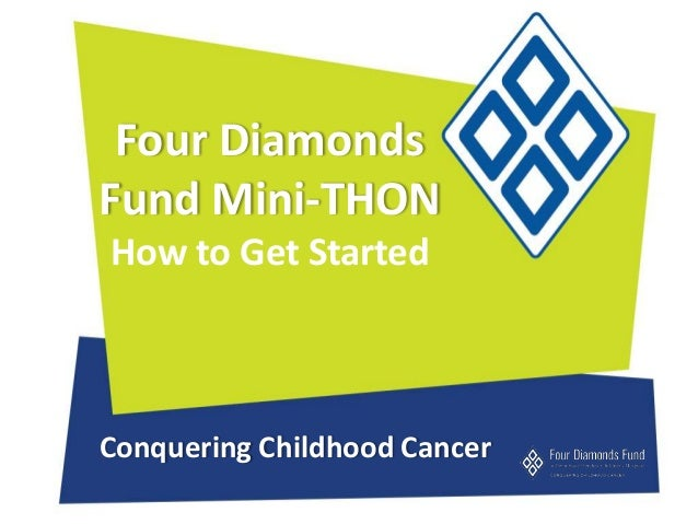 Four Diamonds Fund Mini-THON How to Get Started  Conquering Childhood Cancer