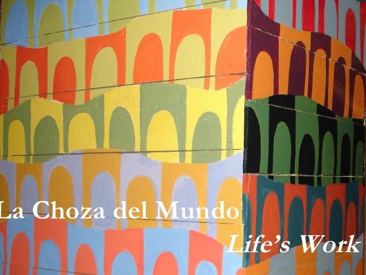 La Choza del Mundo Life's Work