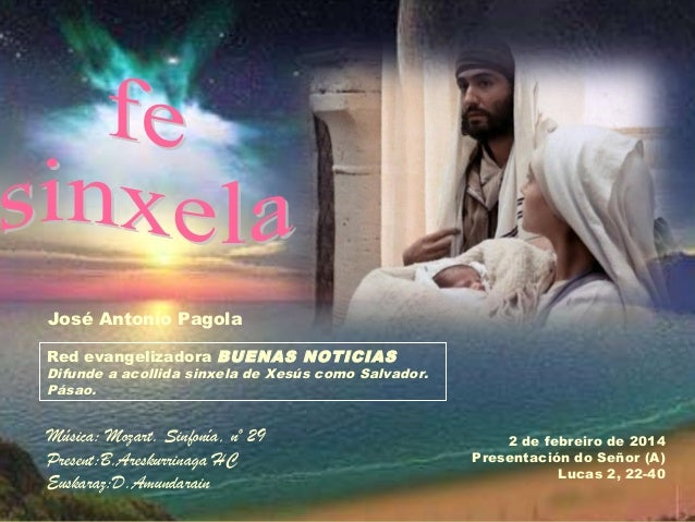 José Antonio Pagola Red evangelizadora BUENAS NOTICIAS  Difunde a acollida sinxela de Xesús como Salvador. Pásao.  Música:...