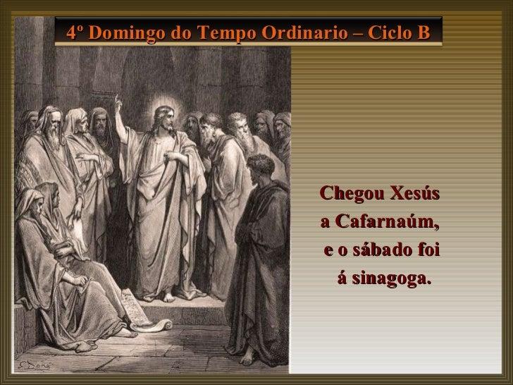 Chegou Xesús  a Cafarnaúm,  e o sábado foi á sinagoga. 4º Domingo do Tempo Ordinario – Ciclo B