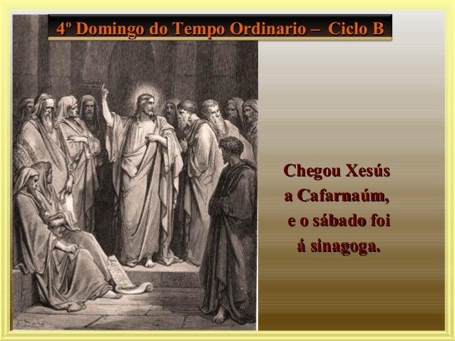 4º Domingo do Tempo Ordinario – Ciclo B4º Domingo do Tempo Ordinario – Ciclo B Chegou XesúsChegou Xesús a Cafarnaúm,a Cafa...