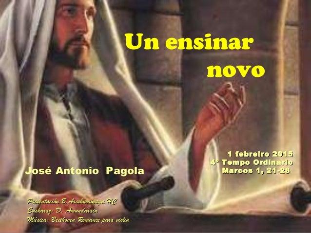 1 febreiro 20151 febreiro 2015 4º Tempo Ordinario4º Tempo Ordinario Marcos 1, 21-28Marcos 1, 21-28 Presentación:B.Areskurr...