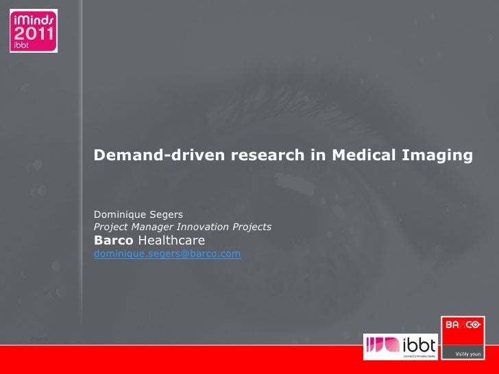 Demand-driven research in Medical Imaging Dominique Segers Project Manager Innovation Projects Barco  Healthcare [email_ad...