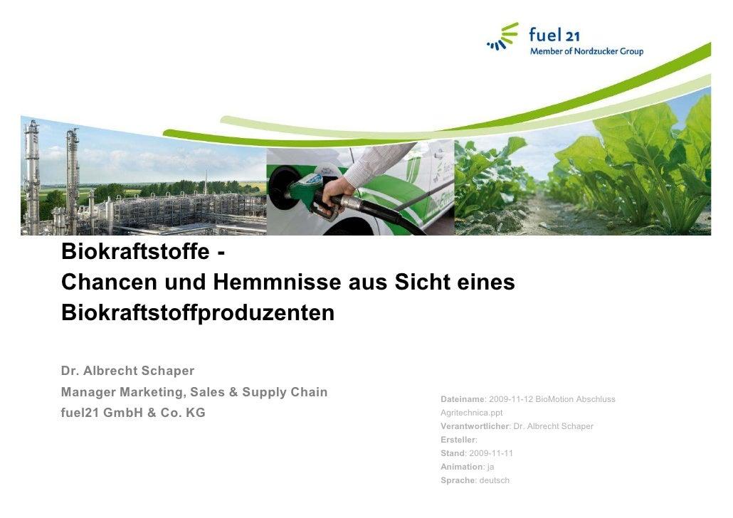 Biokraftstoffe - Chancen und Hemmnisse aus Sicht eines Biokraftstoffproduzenten  Dr. Albrecht Schaper Manager Marketing, S...