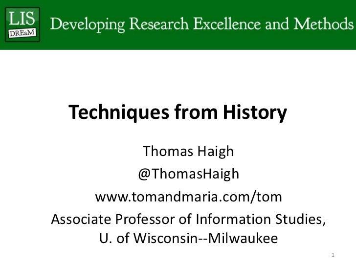 Techniques from History              Thomas Haigh             @ThomasHaigh       www.tomandmaria.com/tomAssociate Professo...