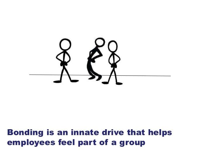 Bonding is an innate drive