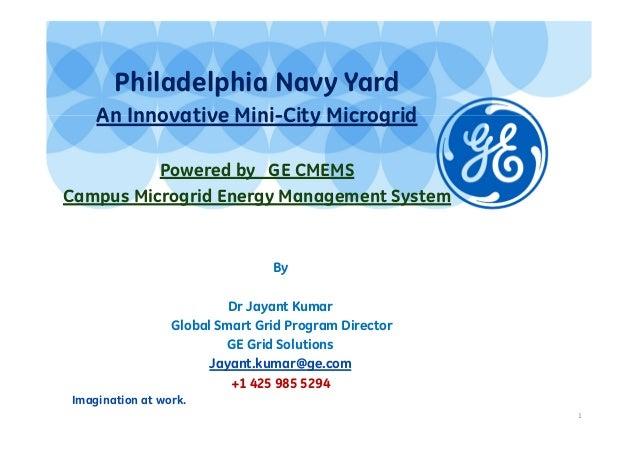 Imagination at work. 1 Philadelphia Navy Yard An Innovative Mini-City Microgrid Powered by GE CMEMS Campus Microgrid Energ...