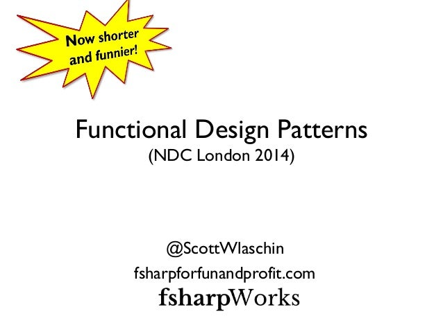 Functional Design Patterns (NDC London 2014) @ScottWlaschin fsharpforfunandprofit.com