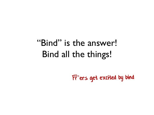 """""""Bind"""" is the answer! Bind all the things!"""
