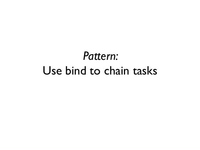 Pattern: Use bind to chain tasks