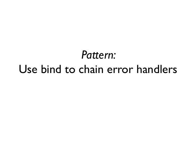 Pattern: Use bind to chain error handlers