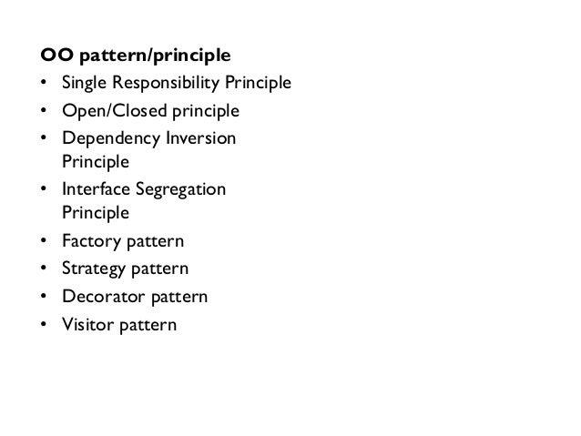 • Single Responsibility Principle • Open/Closed principle • Dependency Inversion Principle • Interface Segregation Princip...