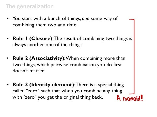 The generalization • You start with a bunch of things, and some way of combining them two at a time. • Rule 1 (Closure):Th...