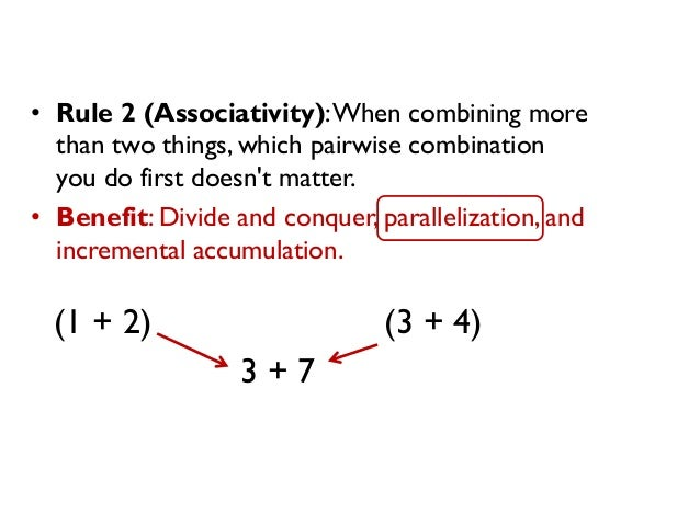 • Rule 2 (Associativity):When combining more than two things, which pairwise combination you do first doesn't matter. • Be...