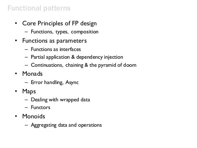 Functional patterns • Core Principles of FP design – Functions, types, composition • Functions as parameters – Functions a...