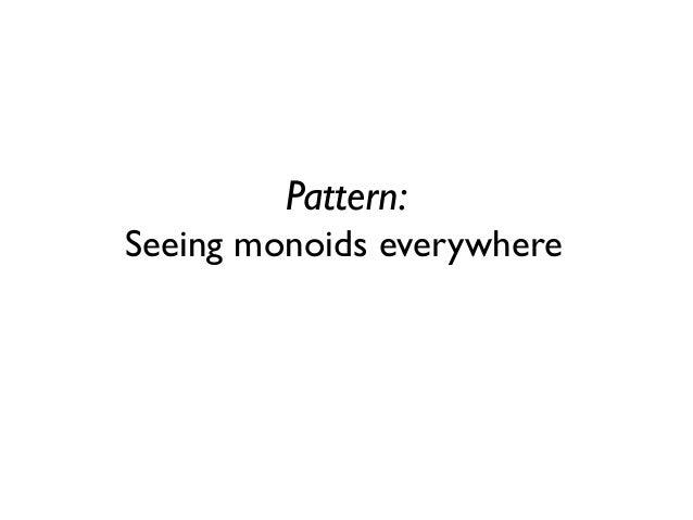 Pattern: Seeing monoids everywhere