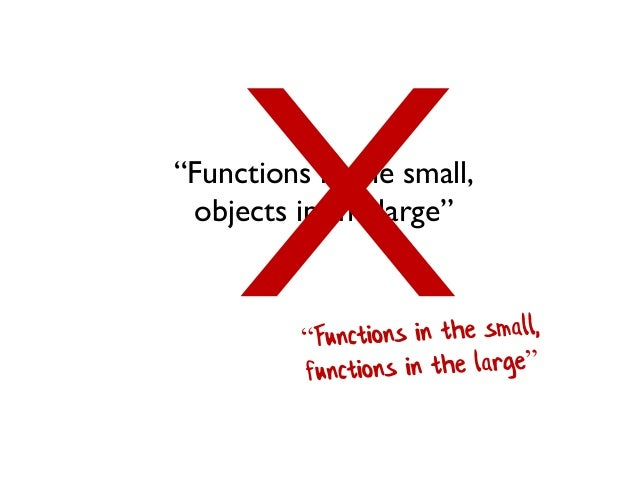 """""""Functions in the small, objects in the large"""""""