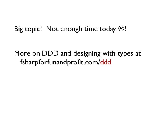 Big topic! Not enough time today ! More on DDD and designing with types at fsharpforfunandprofit.com/ddd