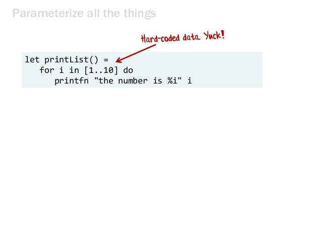 """Parameterize all the things let printList() = for i in [1..10] do printfn """"the number is %i"""" i"""