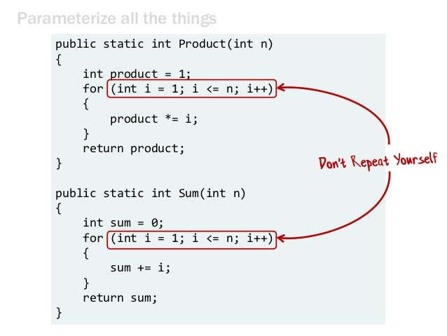 Parameterize all the things public static int Product(int n) { int product = 1; for (int i = 1; i <= n; i++) { product *= ...