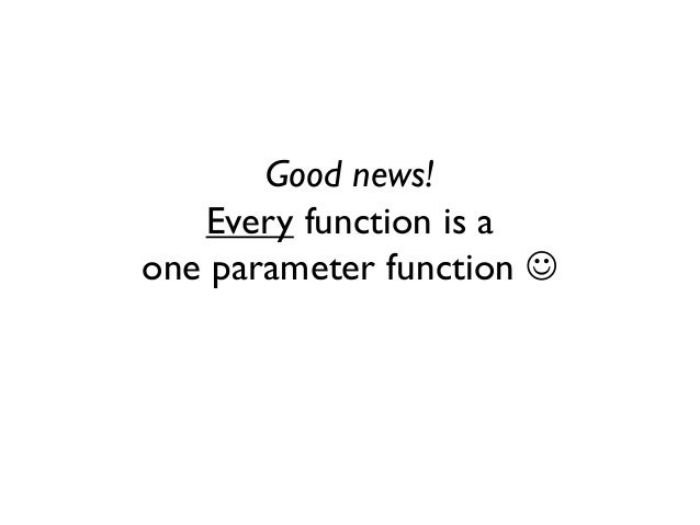 Good news! Every function is a one parameter function 