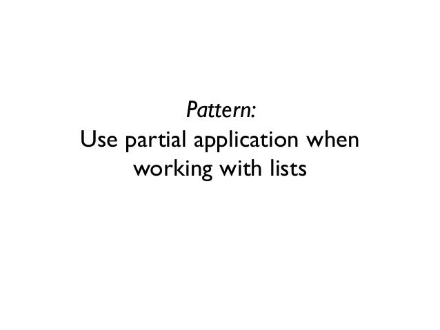 Pattern: Use partial application when working with lists