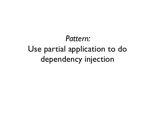 Pattern: Use partial application to do dependency injection