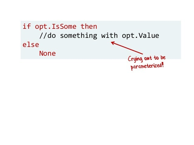 if opt.IsSome then //do something with opt.Value else None