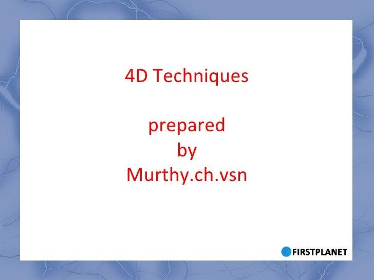 4D Techniques prepared by Murthy.ch.vsn