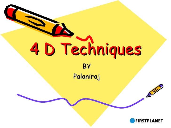 4 D Techniques BY Palaniraj