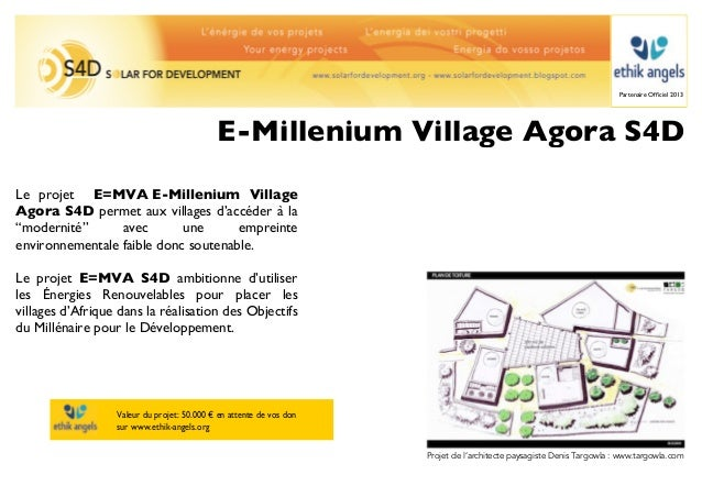 Partenaire Officiel 2013                                            E-Millenium Village Agora S4DLe projet E=MVA!E-Milleniu...
