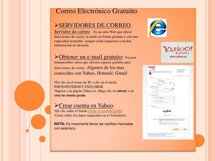 Correo Electrónico Gratuito<br /><ul><li>SERVIDORES DE CORREO.</li></ul>Servidor de correo:  Es un sitio Web que ofrece di...