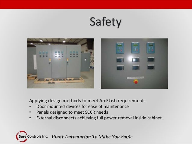 Plant Automation To Make You Sm;)e Safety Applying design methods to meet ArcFlash requirements • Door mounted devices for...