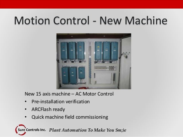 Plant Automation To Make You Sm;)e Motion Control - New Machine New 15 axis machine – AC Motor Control • Pre-installation ...