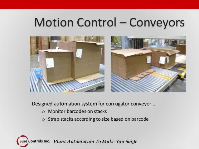 Plant Automation To Make You Sm;)e Motion Control – Conveyors Designed automation system for corrugator conveyor… o Monito...