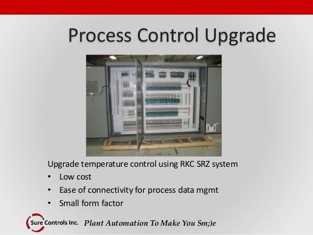 Plant Automation To Make You Sm;)e Process Control Upgrade Upgrade temperature control using RKC SRZ system • Low cost • E...