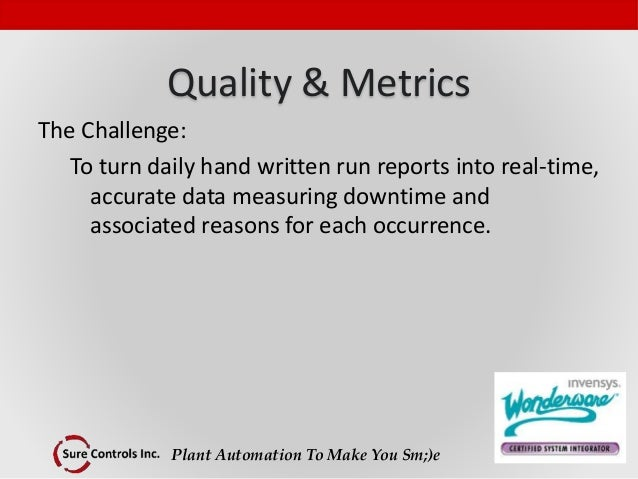 Plant Automation To Make You Sm;)e Quality & Metrics The Challenge: To turn daily hand written run reports into real-time,...