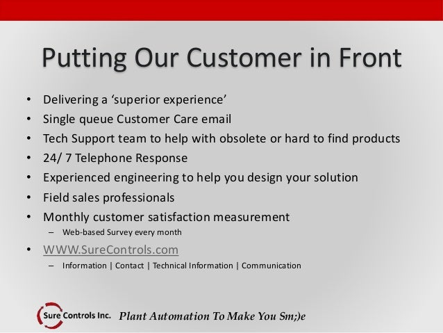 Plant Automation To Make You Sm;)e Putting Our Customer in Front • Delivering a 'superior experience' • Single queue Custo...