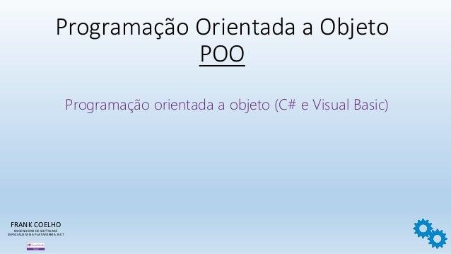 Programação Orientada a Objeto POO FRANK COELHO ENGENHEIRO DE SOFTWARE ESPECIALISTA NA PLATAFORMA .NET Programação orienta...