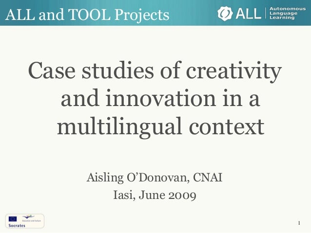 1 ALL and TOOL Projects Case studies of creativity and innovation in a multilingual context Aisling O'Donovan, CNAI Iasi, ...