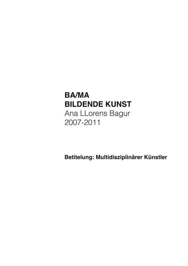 BA/MA BILDENDEKUNST AnaLLorensBagur 2007-2011 Betitelung:MultidisziplinärerKünstler