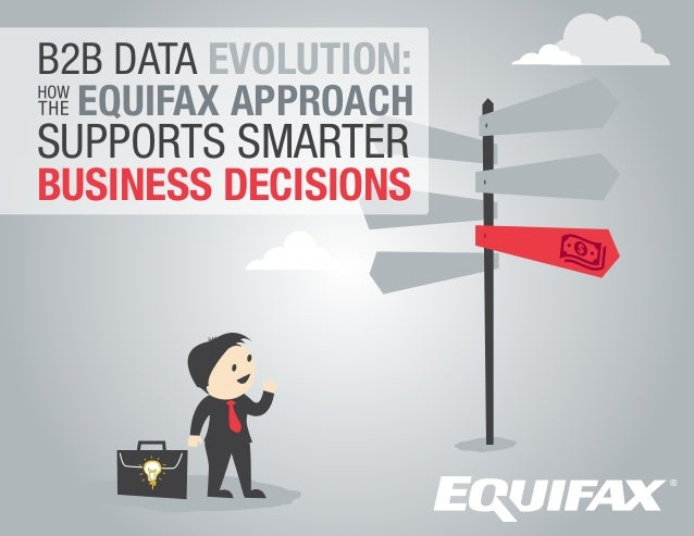 B2B DATA EVOLUTION: EQUIFAX APPROACH SUPPORTS SMARTER BUSINESS DECISIONS