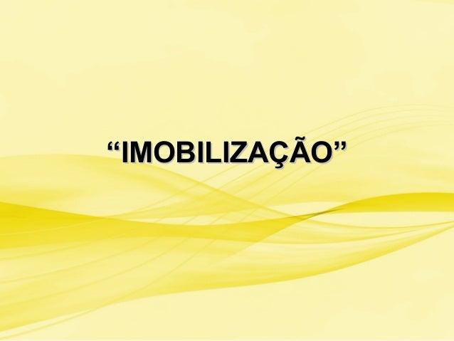"""""""""""IMOBILIZAÇÃO""""IMOBILIZAÇÃO"""""""