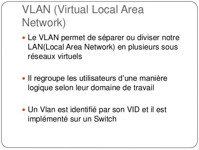 VLAN (Virtual Local Area Network)  Le VLAN permet de séparer ou diviser notre LAN(Local Area Network) en plusieurs sous r...