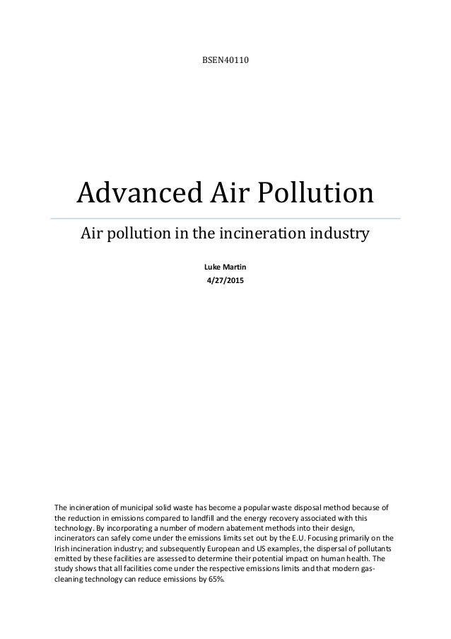 BSEN40110 Advanced Air Pollution Air pollution in the incineration industry Luke Martin 4/27/2015 The incineration of muni...