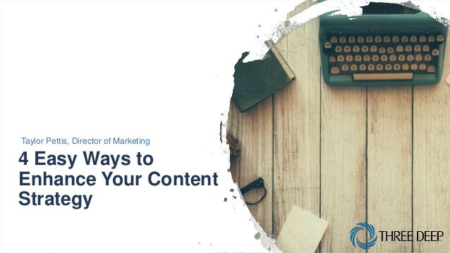 4 Easy Ways to Enhance Your Content Strategy Taylor Pettis, Director of Marketing