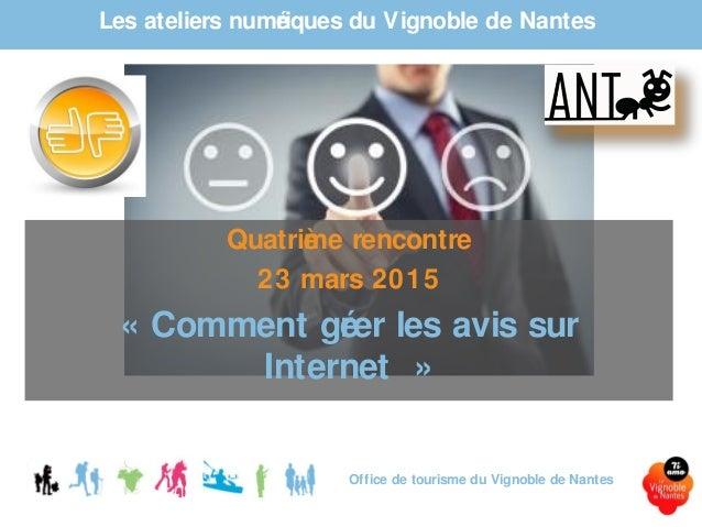 Les ateliers numériques du Vignoble de Nantes Office de tourisme du Vignoble de Nantes Quatrième rencontre 23 mars 2015 « ...